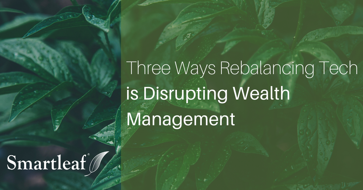 Three Ways Rebalancing Tech is Disrupting Wealth Management
